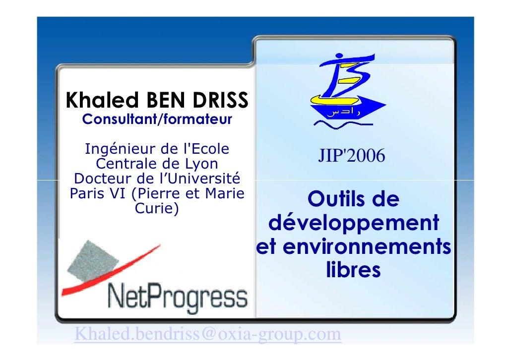 Khaled BEN DRISS  Consultant/formateur    Ingénieur de l'Ecole                                  JIP'2006     Centrale de L...