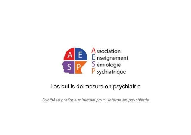 Les outils de mesure en psychiatrie Synthèse pratique minimale pour l'interne en psychiatrie