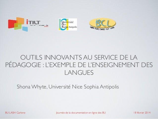 OUTILS INNOVANTS AU SERVICE DE LA PÉDAGOGIE : L'EXEMPLE DE L'ENSEIGNEMENT DES LANGUES Shona Whyte, Université Nice Sophia ...