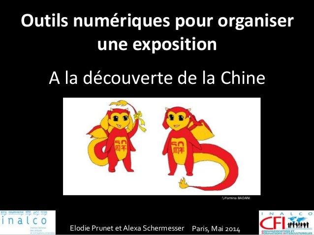 Elodie Prunet et Alexa Schermesser Paris, Mai 2014 Outils numériques pour organiser une exposition A la découverte de la C...