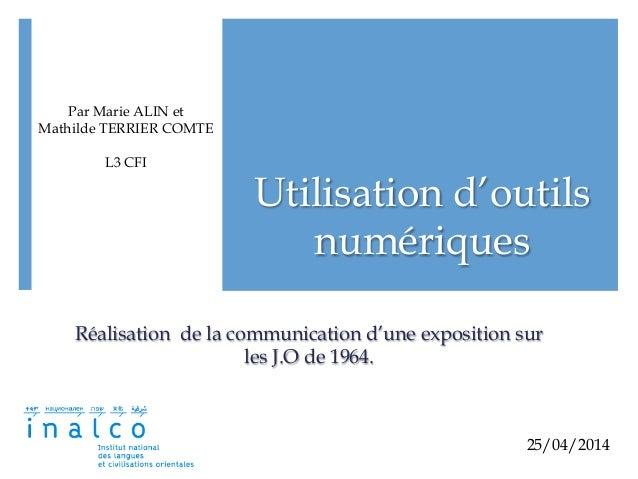 Utilisation d'outils numériques Réalisation de la communication d'une exposition sur les J.O de 1964. Par Marie ALIN et Ma...