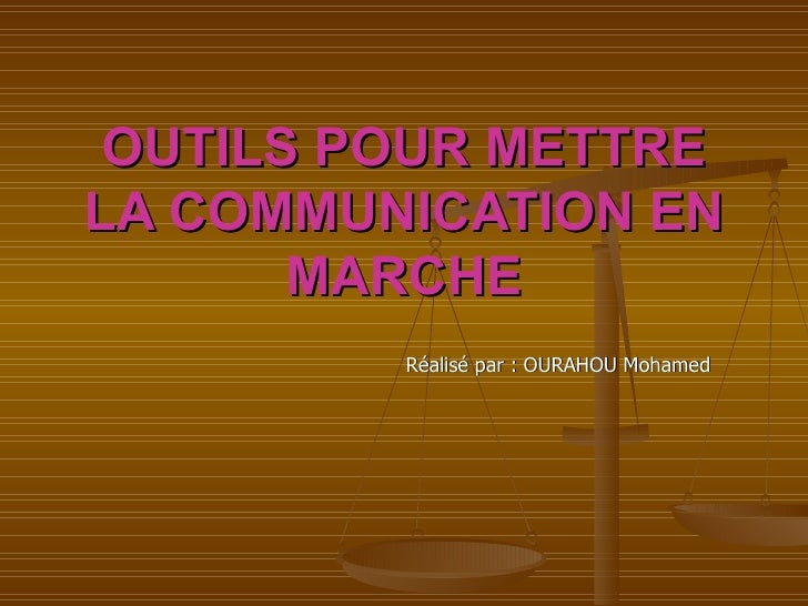 OUTILS POUR METTRELA COMMUNICATION EN       MARCHE         Réalisé par : OURAHOU Mohamed