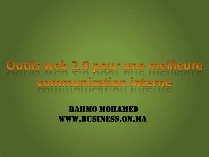 Outils web 2.0 pour une meilleure communication interne <br />Rahmo Mohamed<br />www.business.on.ma <br />
