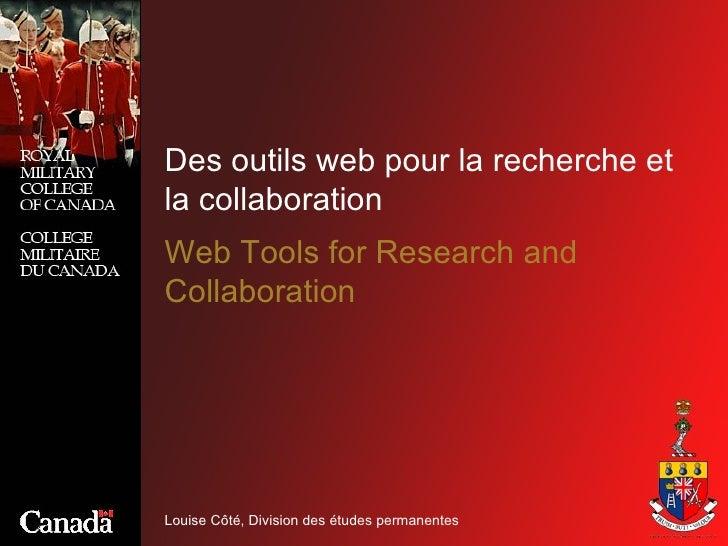 Des outils web pour la recherche et la collaboration Louise Côté, Division des études permanentes Web Tools for Research a...