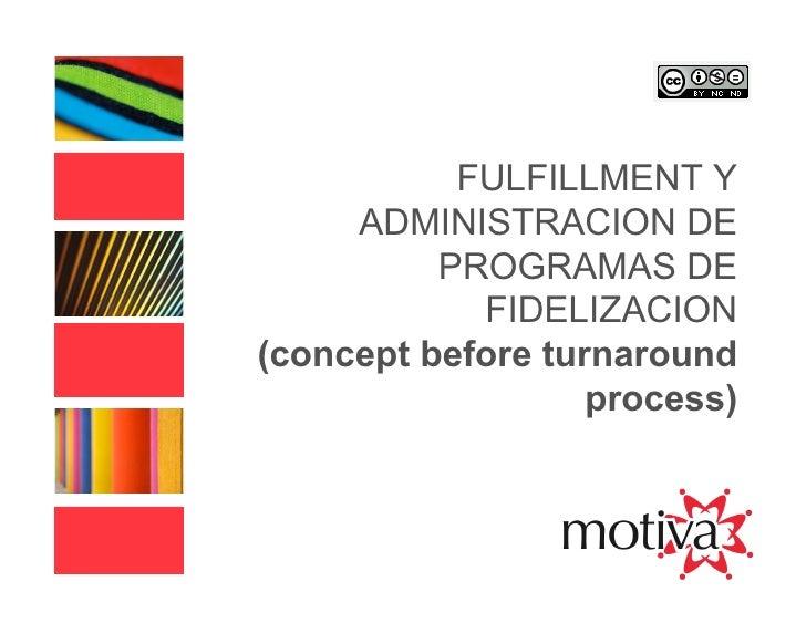 FULFILLMENT Y      ADMINISTRACION DE           PROGRAMAS DE             FIDELIZACION (concept before turnaround           ...