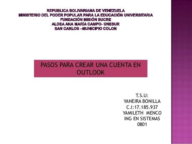 PASOS PARA CREAR UNA CUENTA EN OUTLOOK  T.S.U: YANEIRA BONILLA C.I:17.185.937 YAMILETH MENCO ING EN SISTEMAS 0801