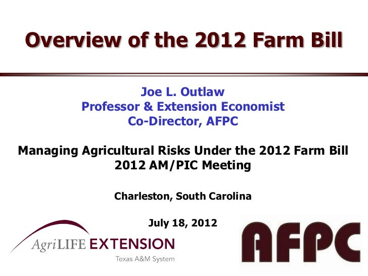 Overview of the 2012 Farm Bill                  Joe L. Outlaw         Professor & Extension Economist                Co-Di...