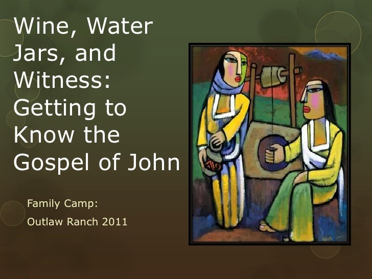 Wine, Water Jars, and Witness: Getting to Know the Gospel of John<br />Family Camp: <br />Outlaw Ranch 2011<br />