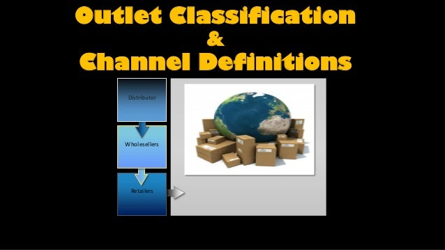 Outlet Classification                  &Channel Definitions    Distributor   Wholesellers     Retailers