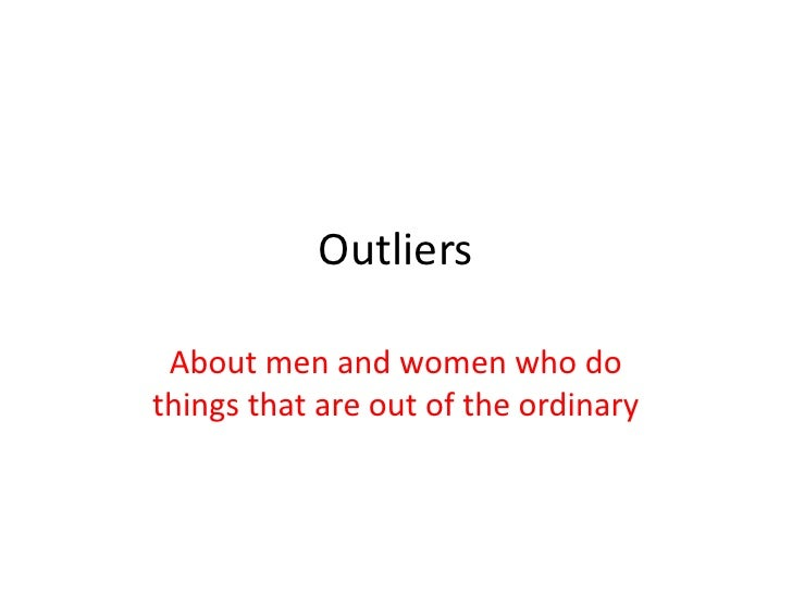 Outliers <br />About men and women who do things that are out of the ordinary<br />