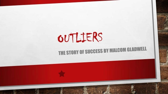 Outliers, The story of success by Malcom Gladwell