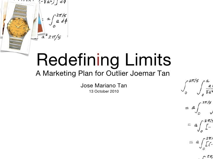 Redefin i ng Limits A Marketing Plan for Outlier Joemar Tan Jose Mariano Tan 13 October 2010