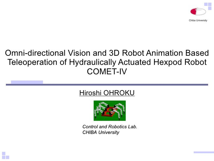 Omni-directional Vision and 3D Robot Animation Based Teleoperation of Hydraulically Actuated Hexpod Robot COMET-IV Hiroshi...