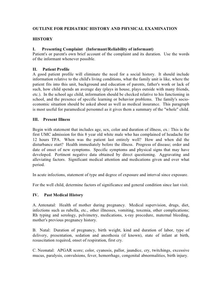 OUTLINE FOR PEDIATRIC HISTORY AND PHYSICAL EXAMINATION  HISTORY  I. Presenting Complaint (Informant/Reliability of informa...