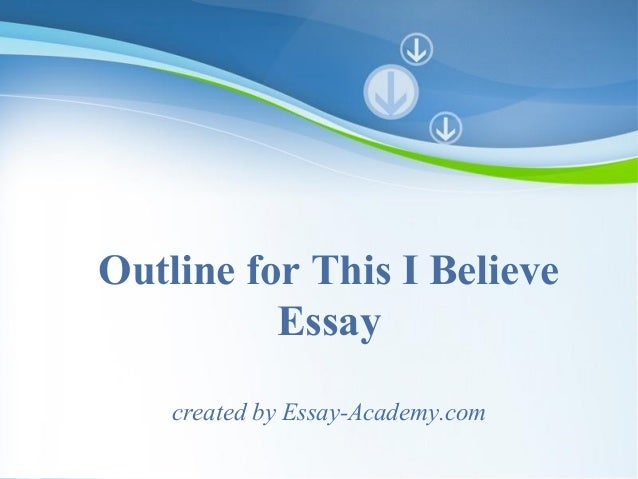 essays i believe This i believe- love the definition of love states that it is a deep, tender ineffable feeling of affection and solicitude toward a person such as that arising from.