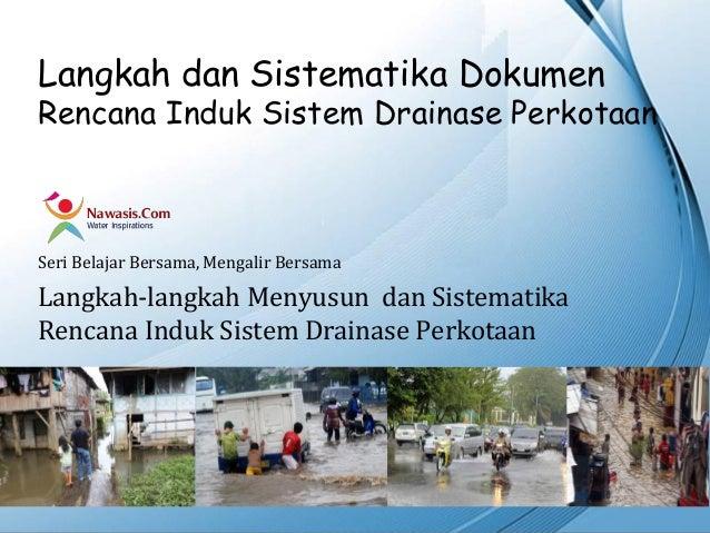 Langkah dan Sistematika DokumenRencana Induk Sistem Drainase PerkotaanSeri Belajar Bersama, Mengalir BersamaLangkah-langka...