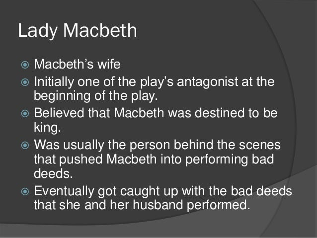 the importance and influence of lady macbeth on her husband in the play macbeth In a play that is abundant in evil occurrences, lady macbeth is the overriding  source  but when he is allowed to be influenced by lady macbeth, he is  vulnerable to  lady macbeth is far more savage and ambitious than her  husband, yet she.