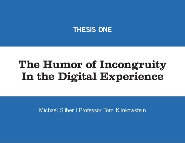 THESIS ONEThe Humor of IncongruityIn the Digital Experience   Michael Silber | Professor Tom Klinkowstein