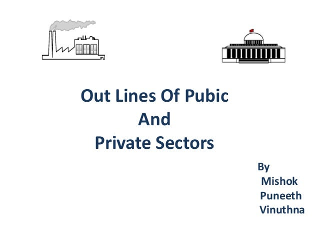 Out Lines Of Pubic And Private Sectors By Mishok Puneeth Vinuthna