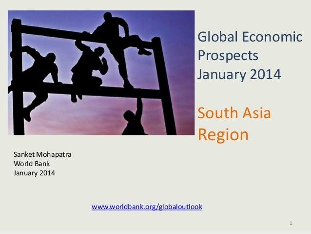 Global Economic Prospects January 2014  South Asia  Region Sanket Mohapatra World Bank January 2014  www.worldbank.org/glo...