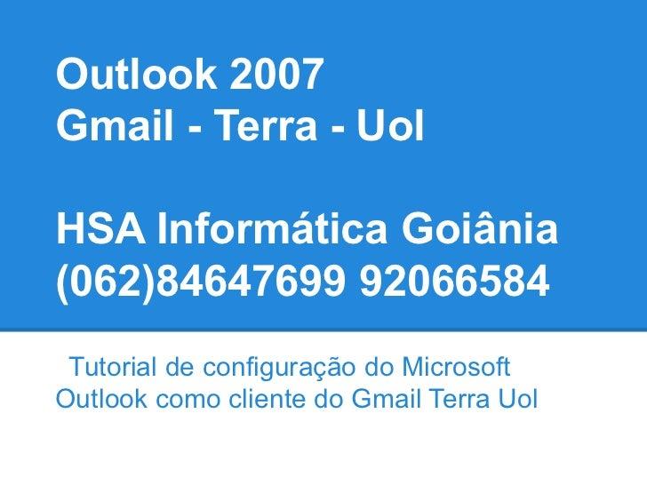 Outlook 2007Gmail - Terra - UolHSA Informática Goiânia(062)84647699 92066584 Tutorial de configuração do MicrosoftOutlook ...