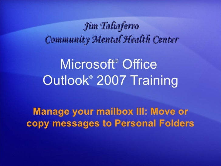 Outlook 2007 - Manage Your Mailbox 3 - Move Or Copy Messages To  Personal  Folders