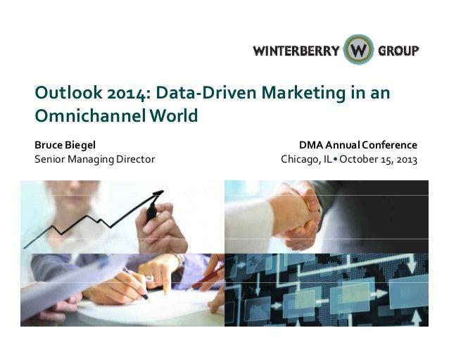 Outlook2014:Data‐DrivenMarketinginan OmnichannelWorld i h l ld BruceBiegel SeniorManagingDirector  DMAAnnualCo...