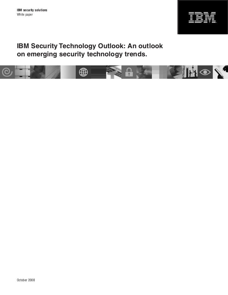 IBM security solutionsWhite paperIBM Security Technology Outlook: An outlookon emerging security technology trends.October...
