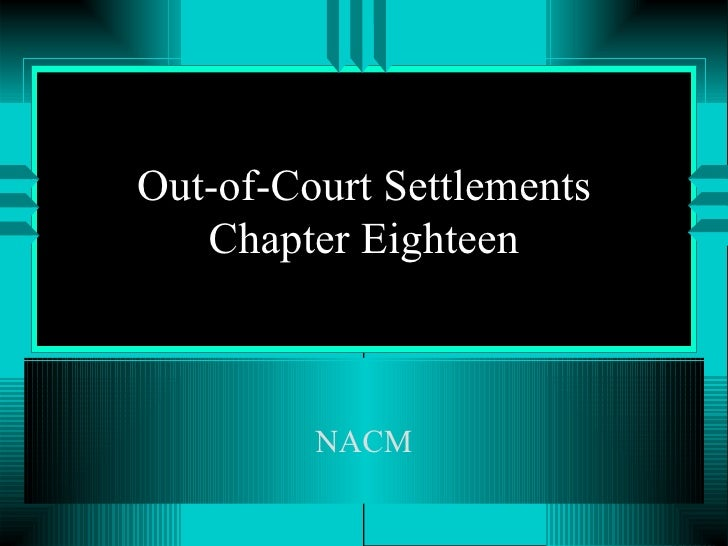 Out-of-Court Settlements Chapter Eighteen NACM