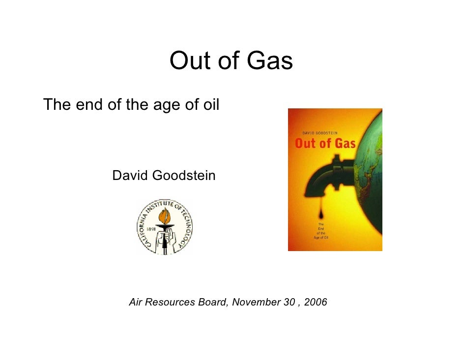 Out of Gas The end of the age of oil             David Goodstein                 Air Resources Board, November 30 , 2006