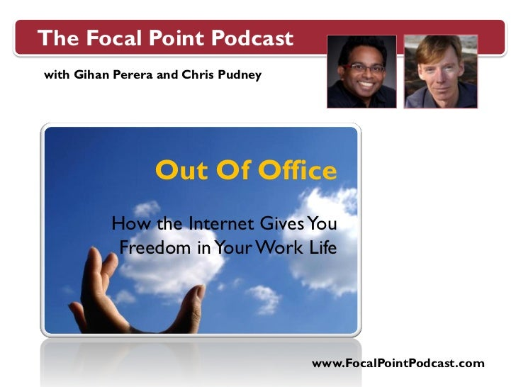 The Focal Point Podcastwith Gihan Perera and Chris Pudney                 Out Of Office          How the Internet Gives Yo...
