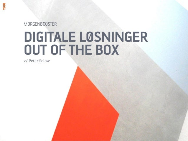 MORGENBOOSTERDIGITALE LØSNINGEROUT OF THE BOXv/ Peter Solow