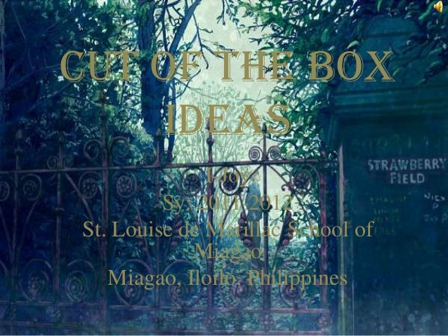 Cut Of the Box Ideas I-Joy Sy: 2011-2012 St. Louise de Marillac School of Miagao Miagao, Iloilo, Philippines
