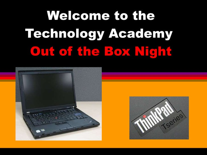 Welcome to the Technology Academy  Out of the Box Night
