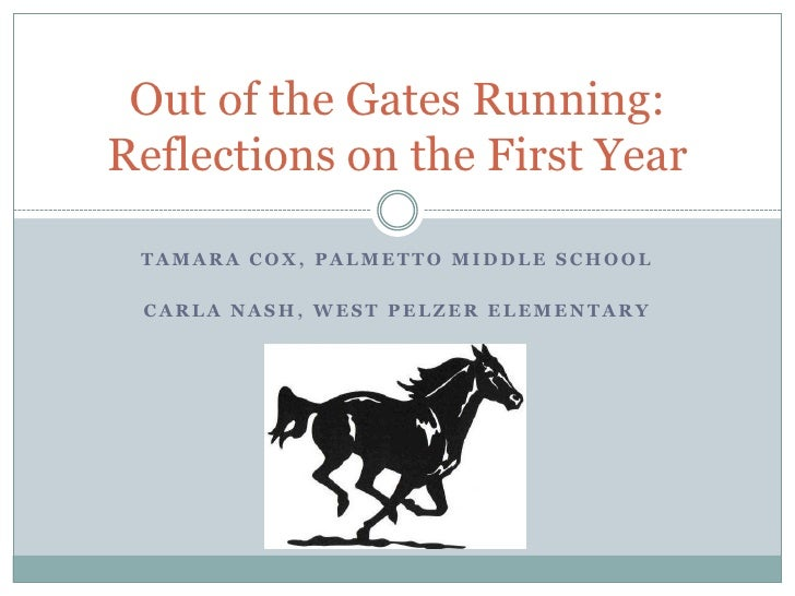 Tamara Cox, Palmetto middle school<br />Carla nash, west pelzer elementary<br />Out of the Gates Running: Reflections on t...