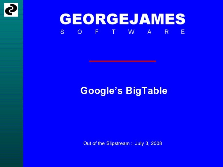 Google's BigTable Out of the Slipstream :: July 3, 2008