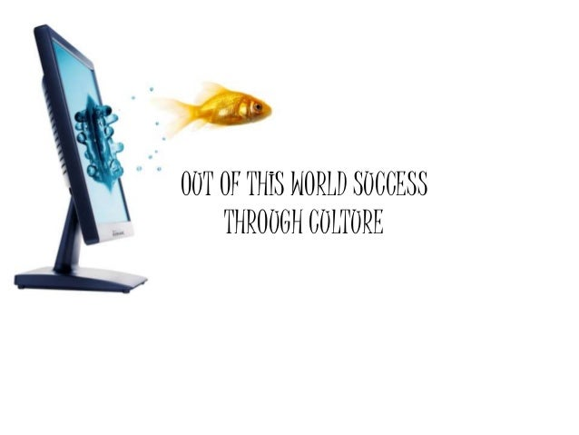 OUT OF THIS WORLD SUCCESS THROUGH CULTURE