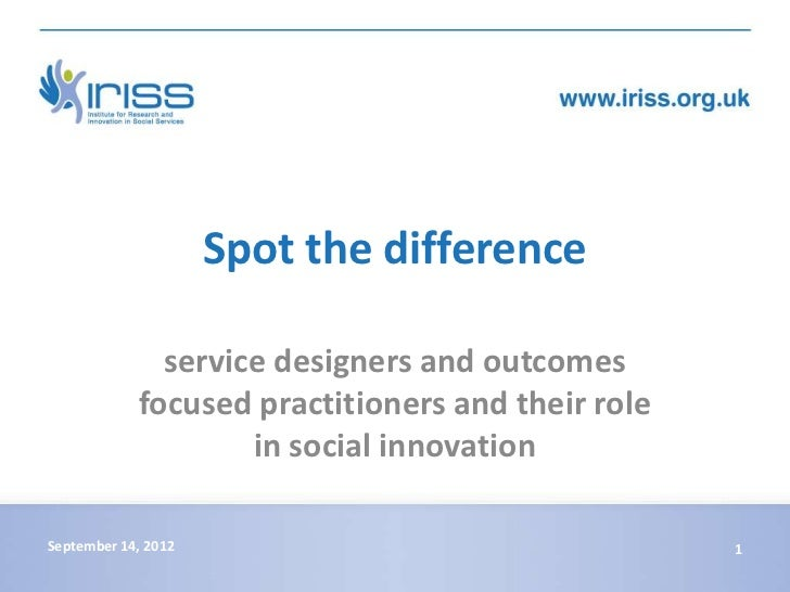 Spot the difference              service designers and outcomes            focused practitioners and their role           ...