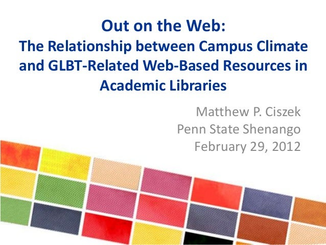 Out on the Web: The Relationship between Campus Climate and GLBT-Related Web-Based Resources in Academic Libraries Matthew...