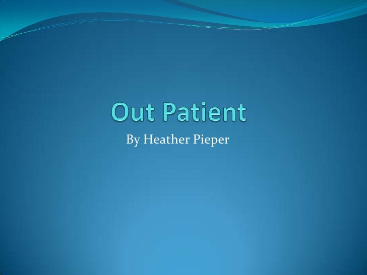 Out Patient<br />By Heather Pieper<br />