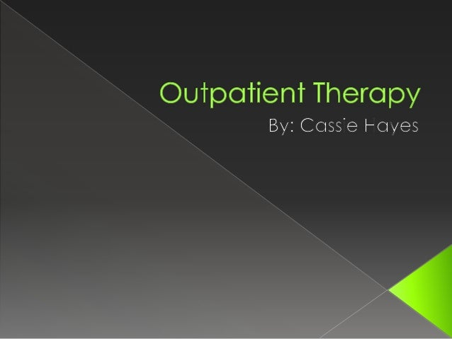  Understanding Outpatient Therapy  Understanding the types of patients you will see in an Outpatient clinic.  Understan...