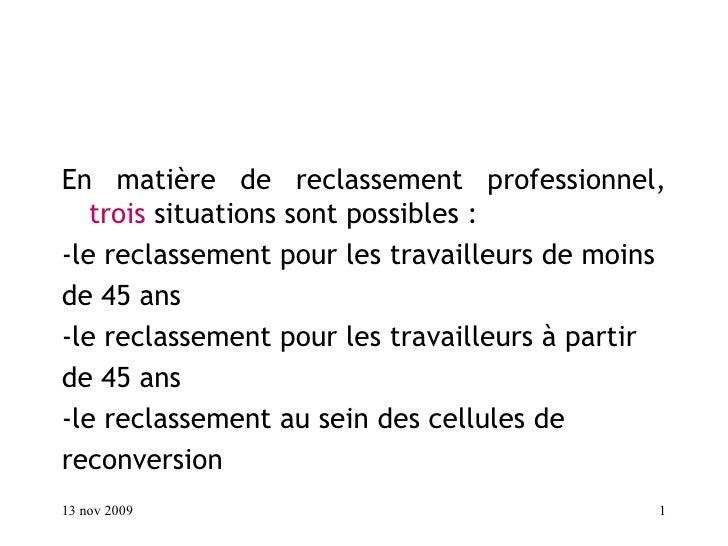<ul><li>En matière de reclassement professionnel,  trois  situations sont possibles : </li></ul><ul><li>-le reclassement p...