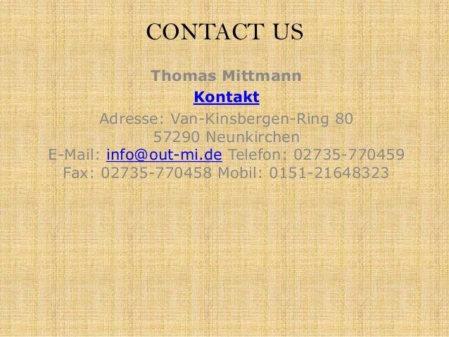 CONTACT US Thomas Mittmann Kontakt Adresse: Van-Kinsbergen-Ring 80 57290 Neunkirchen E-Mail: info@out-mi.de Telefon: 02735...