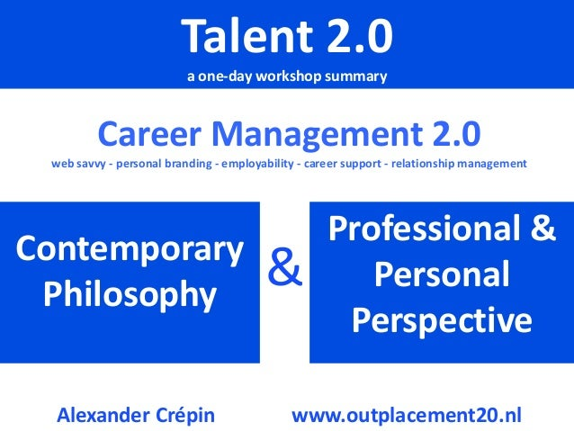 Workshop Talent 2.0, Career Management 2.0 & Outplacement 2.0  Explored & Explained (updated in 2013)