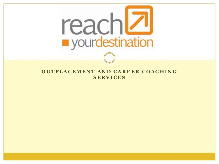 OUTPLACEMENT AND CAREER COACHING            SERVICES