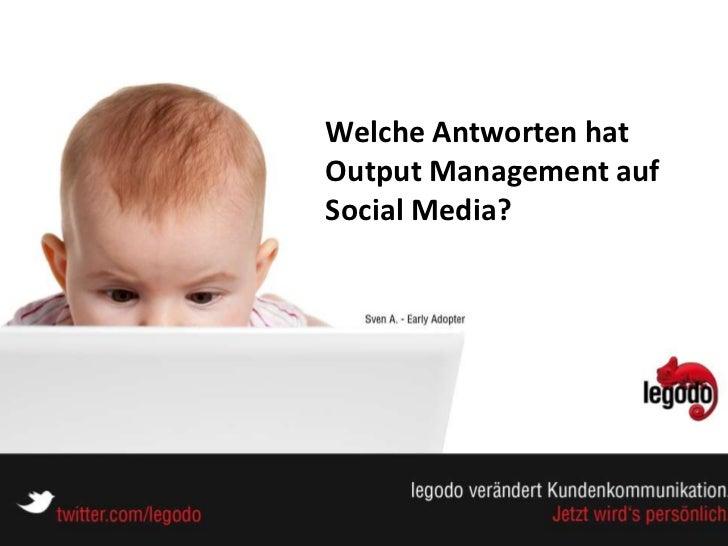 Welche Antworten hatOutput Management aufSocial Media?