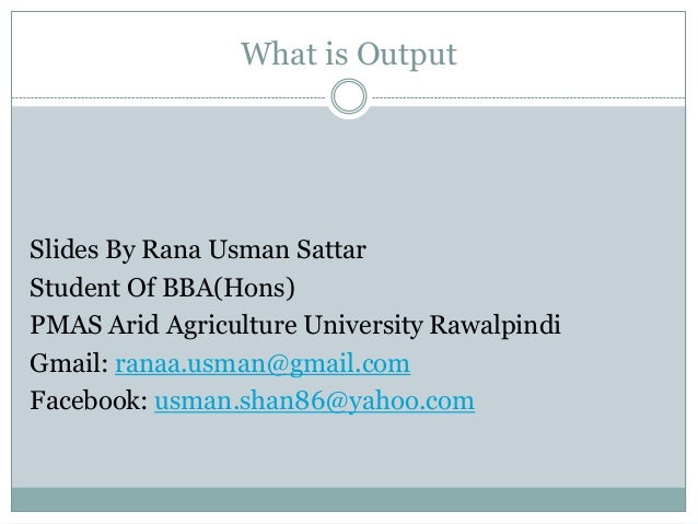 What is OutputSlides By Rana Usman SattarStudent Of BBA(Hons)PMAS Arid Agriculture University RawalpindiGmail: ranaa.usman...