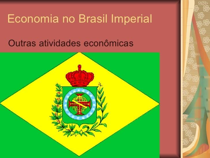 Economia no Brasil Imperial <ul><li>Outras atividades econômicas </li></ul>