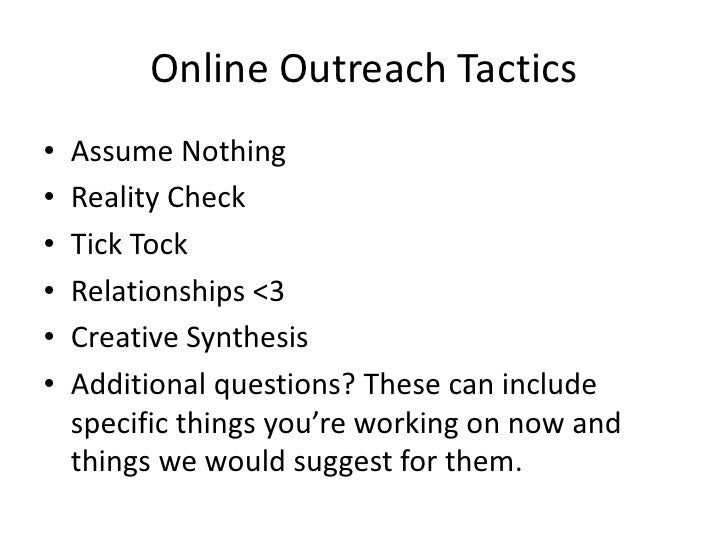 Online Outreach Tactics•   Assume Nothing•   Reality Check•   Tick Tock•   Relationships <3•   Creative Synthesis•   Addit...
