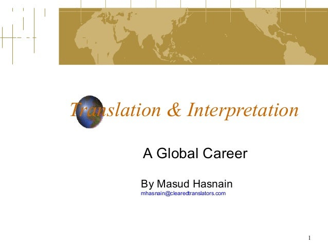 Translation & Interpretation        A Global Career        By Masud Hasnain        mhasnain@clearedtranslators.com        ...